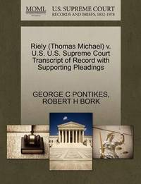 Riely (Thomas Michael) V. U.S. U.S. Supreme Court Transcript of Record with Supporting Pleadings by George C Pontikes