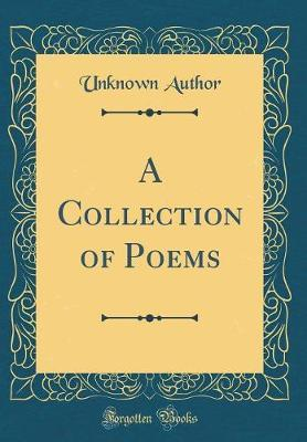 A Collection of Poems (Classic Reprint) by Unknown Author image