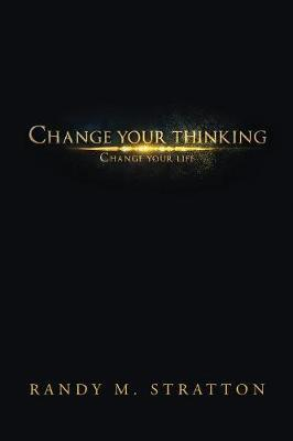 Change Your Thinking Change Your Life by Randy M Stratton image