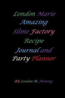 London Marie amazing Slime factory recipe journal and party planner by London M Fleming