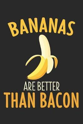 Bananas Are Better Than Bacon by Vegetarian Notebooks