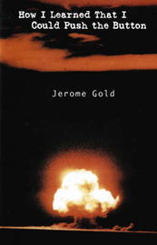 How I Learned That I Could Push the Button by Jerome Gold