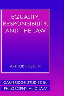 Equality, Responsibility, and the Law by Arthur Ripstein