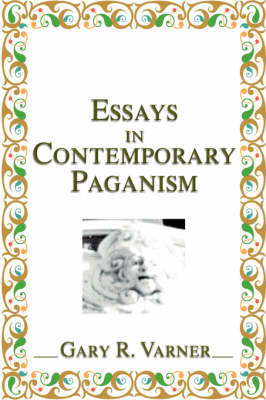 Essays in Contemporary Paganism by Gary R Varner