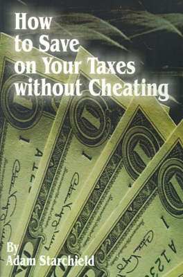 How to Save on Your Taxes Without Cheating by Adam Starchild