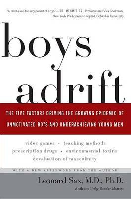Boys Adrift: The Five Factors Driving the Growing Epidemic of Unmotivated Boys and Underachieving Young Men by Leonard Sax