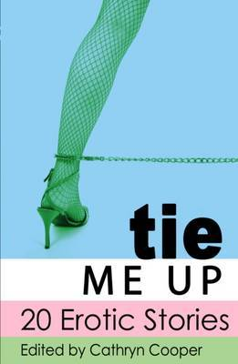 Tie Me Up: 20 Erotic Stories by Shanna Germain