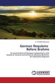 German Requiems Before Brahms by Glasscock S Timothy