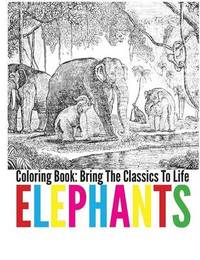 Elephants Coloring Book - Bring the Classics to Life by Adrienne Menken