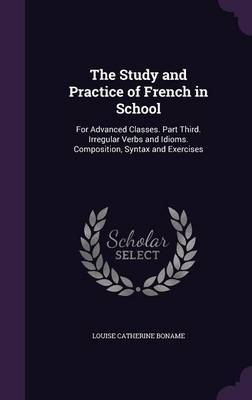 The Study and Practice of French in School by Louise Catherine Boname image