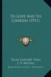 To Love and to Cherish (1911) by Eliza Calvert Hall