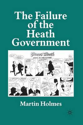 The Failure of the Heath Government by Martin Holmes