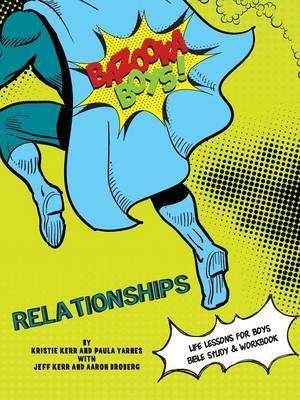 Bazooka Boys, Relationships, Bible Study and Workbook by Paula Yarnes