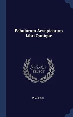 Fabularum Aesopicarum Libri Qunique
