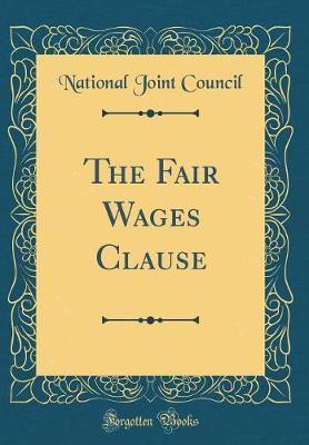 The Fair Wages Clause (Classic Reprint) by National Joint Council image