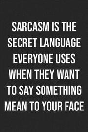 Sarcasm is the Secret Language Everyone Uses When They Want To Say Something Mean to Your Face by Books by Stephan