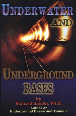 Underwater and Underground Bases: Surprising Facts the Government Does Not Want You to Know by Richard Sauder image