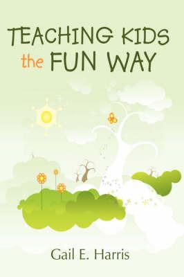Teaching Kids the Fun Way by Gail E. Harris image