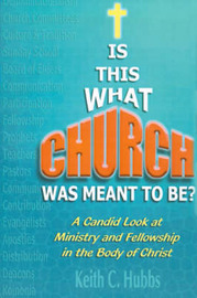 "Is That What ""Church"" Was Meant to Be?: A Candid Look at Ministry and Fellowship in the Body of Christ by Keith C. Hubbs image"