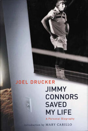 Jimmy Connors Saved My Life: A Personal Biography by Joel Drucker image