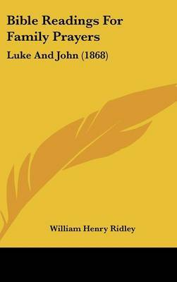 Bible Readings For Family Prayers: Luke And John (1868) by William Henry Ridley image