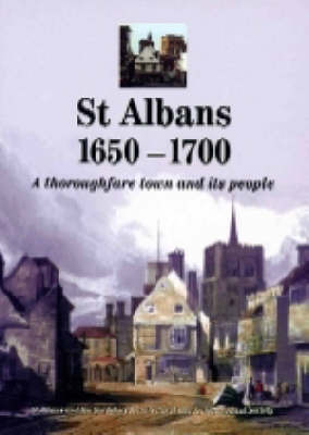 St Albans 1650-1700 by St Albans 17th century Research Group of the St Albans and Hertfordshire Architectural and Archaeological Society