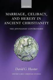 Marriage, Celibacy, and Heresy in Ancient Christianity by David G Hunter