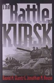 The Battle of Kursk by David M Glantz