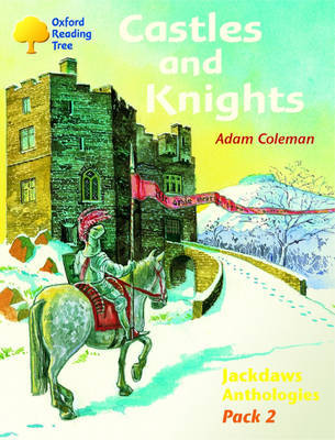 Oxford Reading Tree: Levels 8-11: Jackdaws: Pack 2: Castles and Knights by Adam Coleman