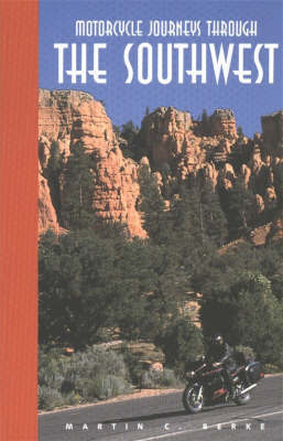 Motorcycle Journeys Through the Southwest: You Don't Have to Get Lost to Find the Good Roads by Marty Berke
