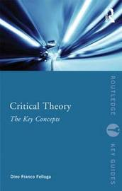 Critical Theory: The Key Concepts by Dino Franco Felluga