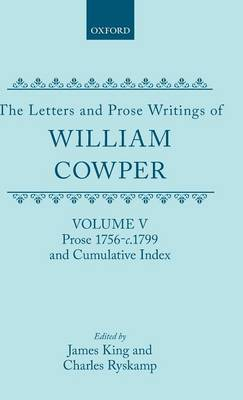 The Letters and Prose Writings: V: Prose 1756-c.1799 and Cumulative Index by William Cowper