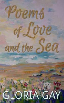 Poems of Love and the Sea: 21 Poems Chap Book by Gloria Gay image