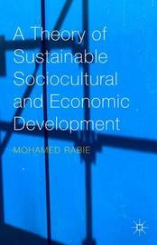 A Theory of Sustainable Sociocultural and Economic Development by Mohamed Rabie