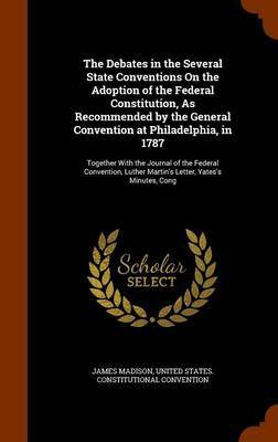 The Debates in the Several State Conventions on the Adoption of the Federal Constitution, as Recommended by the General Convention at Philadelphia, in 1787 by James Madison image