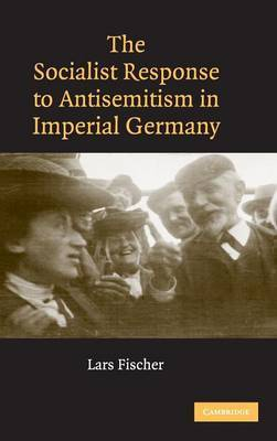 The Socialist Response to Antisemitism in Imperial Germany by Lars Fischer image