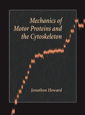 Mechanics of Motor Proteins and the Cytoskeleton by Jonathon Howard