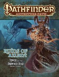 Pathfinder Adventure Path: Ruins of Azlant 5 of 6 - Tower of the Drowned Dead by Ron Lundeen