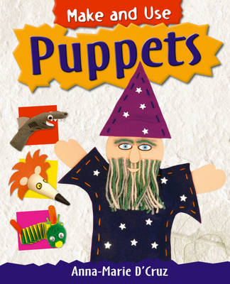 Make and Use: Puppets by Anna-Marie D'Cruz