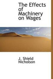 The Effects of Machinery on Wages by J.Shield Nicholson