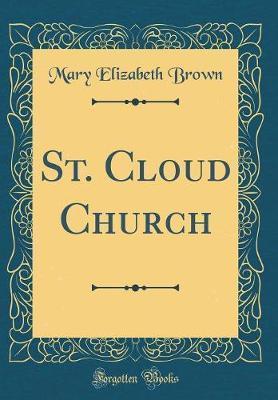 St. Cloud Church (Classic Reprint) by Mary Elizabeth Brown