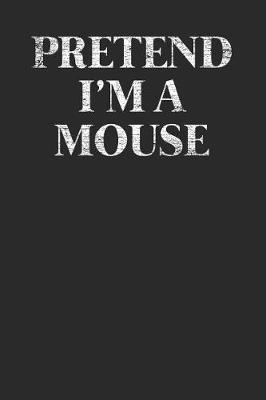 Pretend I'm A Mouse by Mouse Publishing