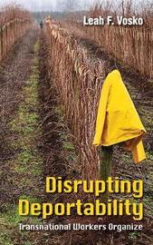 Disrupting Deportability by Leah F. Vosko