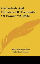 Cathedrals and Cloisters of the South of France V2 (1906) by Elise Whitlock Rose