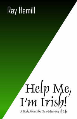 Help Me I'm Irish! by Ray Hamill