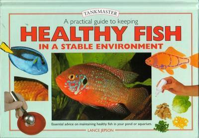 Practical Guide to Keeping Healthy Fish: Essential Advice to Help You Maintain Your Fish in Peak Condition by Lance Jepson