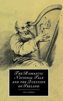 The Romantic National Tale and the Question of Ireland by Ina Ferris image