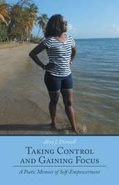 Taking Control and Gaining Focus by Alres J Dinnall