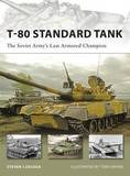 T-80 Standard Tank: The Soviet Army's Last Armored Champion by Steven Zaloga