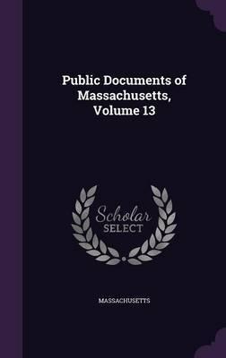 Public Documents of Massachusetts, Volume 13 by . Massachusetts